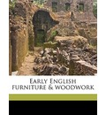 Early English Furniture & Woodwork Volume 1 - Herbert Cescinsky