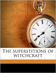 The superstitions of witchcraft - Howard Williams