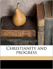 Christianity and progress - Harry Emerson Fosdick