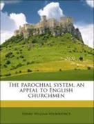 Wilberforce, Henry William: The parochial system, an appeal to English churchmen