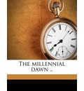The Millennial Dawn .. Volume 4 - C T Russell