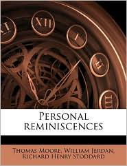 Personal Reminiscences - Thomas Moore, William Jerdan, Richard Henry Stoddard