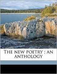 The new poetry; an anthology - Harriet Monroe, Alice Corbin Henderson
