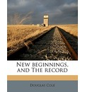 New Beginnings, and the Record - Douglas Cole