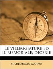 Le villeggiature ed Il memoriale; dicerie - Michelangelo Codemo
