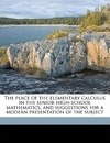 The Place of the Elementary Calculus in the Senior High-School Mathematics, and Suggestions for a Modern Presentation of the Subject - Noah Bryan Rosenberger