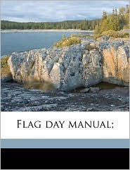 Flag day manual; - Thomas Jefferson McEvoy