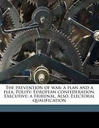 The Prevention of War: A Plan and a Plea. Polity: European Confederation. Executive: A Tribunal. Also, Electoral Qualification