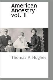 American Ancestry Vol. Ii - Thomas P. Hughes