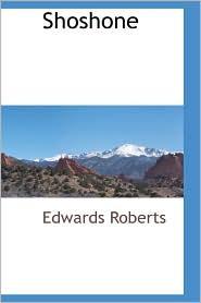 Shoshone - Edwards Roberts