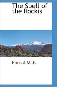 The Spell Of The Rockis - Enos A Mills