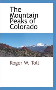 The Mountain Peaks Of Colorado - Roger W. Toll