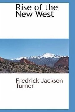 Rise of the New West - Turner, Frederick Jackson Turner, Fredrick Jackson