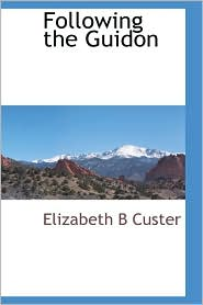 Following The Guidon - Elizabeth B Custer