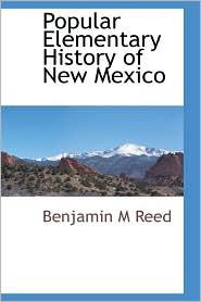 Popular Elementary History Of New Mexico - Benjamin M Reed