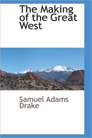 The Making Of The Great West - Samuel Adams Drake