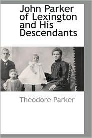 John Parker Of Lexington And His Descendants - Theodore Parker