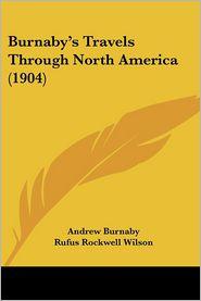 Burnaby's Travels Through North America (1904) - Andrew Burnaby