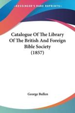 Catalogue Of The Library Of The British And Foreign Bible Society (1857) - George Bullen