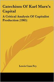 Catechism Of Karl Marx's Capital - Lewis Cass Fry