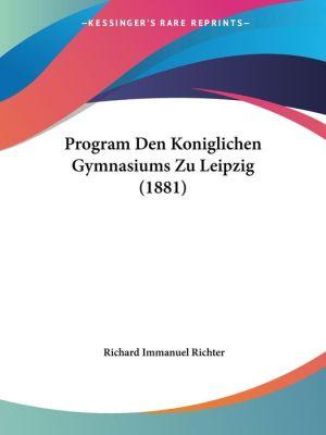 Program Den Koniglichen Gymnasiums Zu Leipzig (1881) - Richard Immanuel Richter