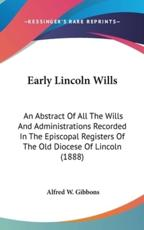 Early Lincoln Wills - Alfred W Gibbons