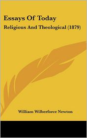 Essays Of Today - William Wilberforce Newton