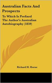 Australian Facts And Prospects - Richard H. Horne