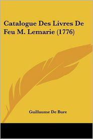 Catalogue Des Livres De Feu M. Lemarie (1776) - Guillaume De Bure (Editor)