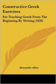 Constructive Greek Exercises - Alexander Allen