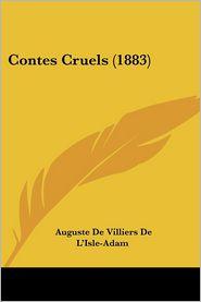 Contes Cruels (1883) - Auguste De Villiers De L'Isle-Adam