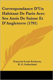 Correspondance D'Un Habitant De Paris Avec Ses Amis De Suisse Et D'Angleterre (1791) - Francois-Louis Escherny