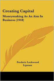 Creating Capital - Frederic Lockwood Lipman