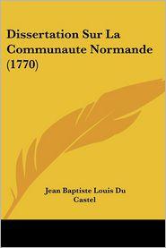 Dissertation Sur La Communaute Normande (1770) - Jean Baptiste Louis Du Castel