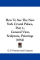 How To See The New York Crystal Palace, Part 1 - G. P. Putnam And Company