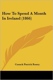 How To Spend A Month In Ireland (1866) - Cusack Patrick Roney