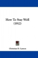 How to Stay Well (1912) - Christian D Larson