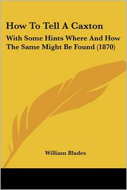 How To Tell A Caxton - William Blades
