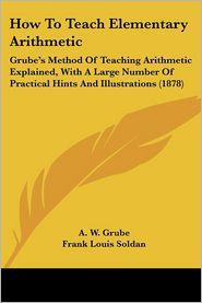 How To Teach Elementary Arithmetic - A.W. Grube