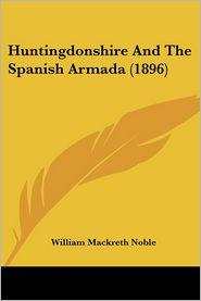 Huntingdonshire And The Spanish Armada (1896) - William Mackreth Noble