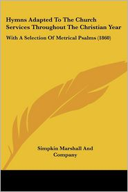 Hymns Adapted To The Church Services Throughout The Christian Year - Simpkin Marshall And Company