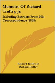 Memoirs Of Richard Treffry, Jr. - Richard Treffry Jr.