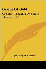 Grains Of Gold - Cyrus Augustus Bartol