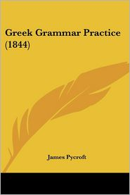 Greek Grammar Practice (1844) - James Pycroft