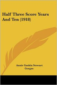 Half Three Score Years And Ten (1918) - Annie Gaskin Stewart Gorgas