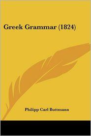 Greek Grammar (1824) - Philipp Carl Buttmann