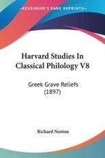 Harvard Studies in Classical Philology V8: Greek Grave Reliefs (1897) - Norton, Richard