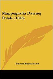 Mappografia Dawnej Polski (1846) - Edward Rastawiecki