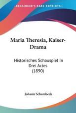 Maria Theresia, Kaiser-Drama - Johann Schambeck