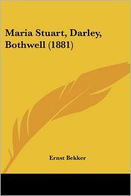 Maria Stuart, Darley, Bothwell (1881)